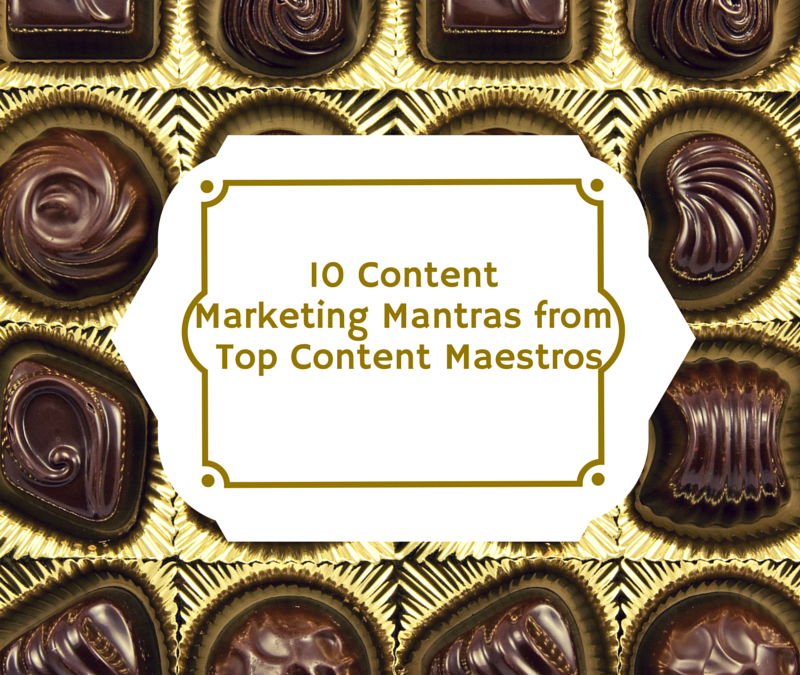 10 Content Marketing Mantras from Top Content Maestros