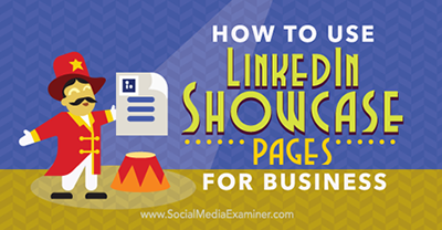How to Use LinkedIn Showcase Pages for Business (Chris Raulf)