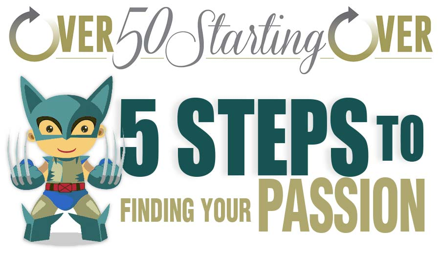 5 Steps to Finding Your Passion | Over 50 Starting Over