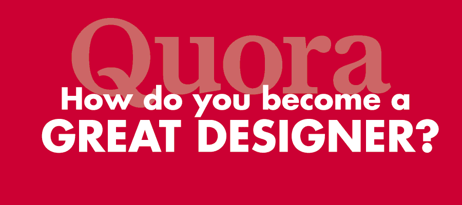 quora- how do you become a great designer by Barry Edwards |EdwardsCom.net